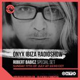 Robert Babicz - Special Set at Onyx Ibiza Radioshow, Ibiza Global Radio (17-07-2016)