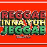 Reggae inna yuh Jeggae 7-8 -17