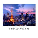iamSHUM Radio #001