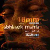 """40mm"" Episode #009 Abhishek Mantri ft De Frost"