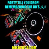 Party Till You Drop! - Remembering the 80's ♫♫