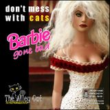 Don't Mess with Cats 10.03.2017 - Barbie Gone Bad!