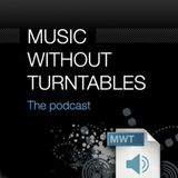 THE MUSIC WITHOUT TURNTABLES PODCAST - MWT 014  Monday, April 13, 2009