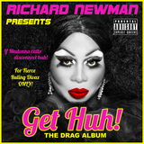 Richard Newman Presents Get Huh! The Drag Album