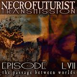 Necrofuturist TRansmission #57 the passage between worlds