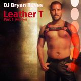 DJ Bryan Reyes - Leather T (Part 1) Mixset