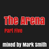 The Arena Part Five