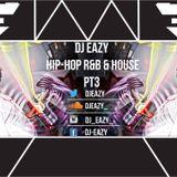 Dj Eazy - Hip Hop R&B & House Mix 3