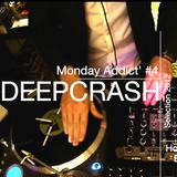 Monday Addict #4 - DEEPCRASH