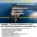 Airdigital - Trancefan Radioshow Live!!! 2017-06-20 (Evening Mix)