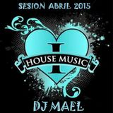Sesion_Love_House_Music@DJMael_(Abril2015)