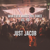Whatever makes you dance! Vol 08 - Just Jacob