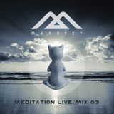 MaxxFey - meditation live mix 03