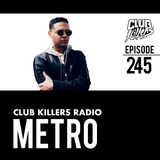 Club Killers Radio #245 - Metro