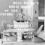 Miss Purdy's House Music of The Future (The Original Dirty House Wives)