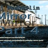 Dj PashaSlim - Mirror part4