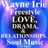 WAYNE IRIE DRAMA LOVE & RELATIONSHIPS SOUL MUSIC SHOWCASE FREESTYLE LIVE SHOW RnB