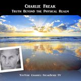 Charlie Freak - Truth Beyond the Physical Realm