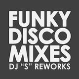 "FUNKY DISCO MIXES DJ ""S"" REWORKS"