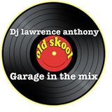 dj lawrence anthony oldskool garage in the mix 313