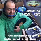 Miguel DJ - La hora + hard jueves 26 octubre en directo en www.activitysound.com