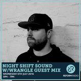 Night Shift Sound w/Wrangle Guest Mix 6th July 2016