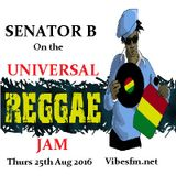 Thurs 25th Aug 2016 Senator B on The Universal Reggae Jam Vibesfm.net