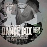 Dance Box - 10 Aug 2016 feat. President Bongo & Walker & Royce mixes