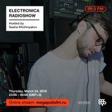 Electronica Radioshow @ Megapolis 89.5 FM – 24.03.2016 w/ Sasha Khizhnyakov