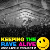 Keeping The Rave Alive Episode 380: Live at Project Z