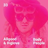 Body People 33 — Allgood & Biglove