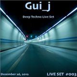 Gui_j Live Set #003 - Deep Techno Set (December 26, 2012)