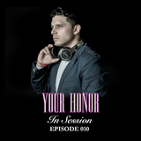 DJ Your Honor Radio: In Session 010