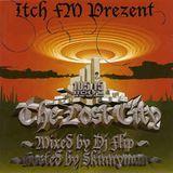 """DJ Flip & Skinnyman - """"Itch FM Prezent - The Lost City"""" (2005 Kemet Entertainment/Itch FM Mix CD)"""