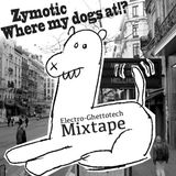 zymotic - where my dogs at? - ghettotech mixtape