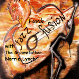 "JAZZ-FUNK-FUSION 'IN THE MIX' WITH ""THE GROOVEFATHER"" - NORRIE LYNCH"