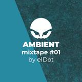 Ambient mixtape #01 by elDot