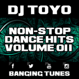 DJ Toyo - Non-Stop Dance Hits Volume 11 (Banging Tunes 2017 DJ Mix)