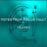 Notes From A Blue Vault: Vol. II