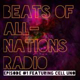 Beats of All-Nations Radio 001:  Cell Uno