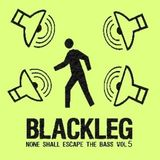 Blackleg None Shall Escape The Bass Mix vol5 2014