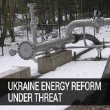 Ukraine Energy Reform Under Threat