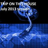 Trip On This House! July 2013 session