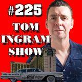 Tom Ingram Show #225 - May 23rd 2020