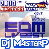 DJ MasterP EDM Miami Hottest Beach Heat Party (Aug-19-2017 1st Hour)