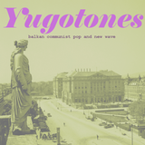 Yugotones: Balkan Communist Pop and New Wave