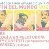 EL FIN DEL MUNDO: volvimos!! || DEDÉS | BETTY CONFETTI | ME COGÍ A UN PELOTUDO | POLVAREDA || 8.3.15