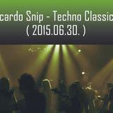 Ricardo Snip - Techno Classic's (2015.06.30.)