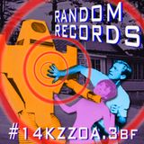 RANDOM RECORDS #14KZZ0A.3bf