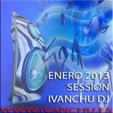 ENERO 2013 SESSION - IVANCHU DJ